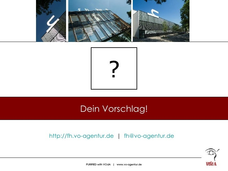 Dein Vorschlag! http://fh.vo-agentur.de   |  [email_address]   ?