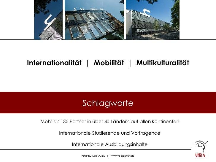 Internationalität   |  Mobilität  |  Multikulturalität Mehr als 130 Partner in über 40 Ländern auf allen Kontinenten Inter...