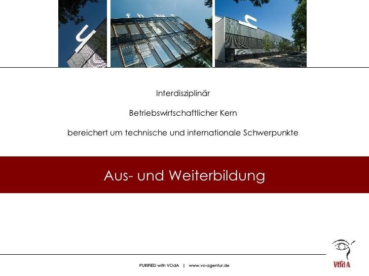Interdisziplinär Betriebswirtschaftlicher Kern bereichert um technische und internationale Schwerpunkte Aus- und Weiterbil...