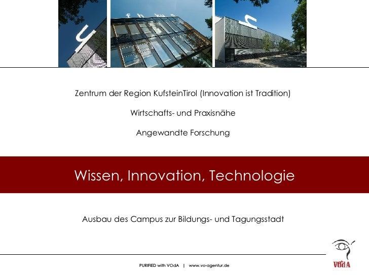 Zentrum der Region KufsteinTirol (Innovation ist Tradition) Wirtschafts- und Praxisnähe Angewandte Forschung Wissen, Innov...