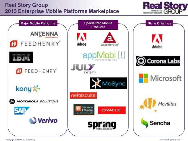 Copyright © 2013 Real Story Group www.realstorygroup.com Real Story Group 2013 Enterprise Mobile Platforms Marketplace Maj...