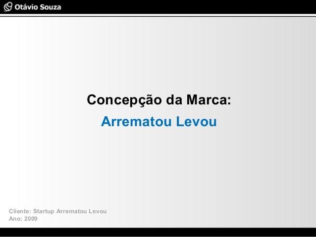 Especialista em Usabilidade e Avaliação de Interfaces Concepção da Marca: Arrematou Levou Cliente: Startup Arrematou Levou...
