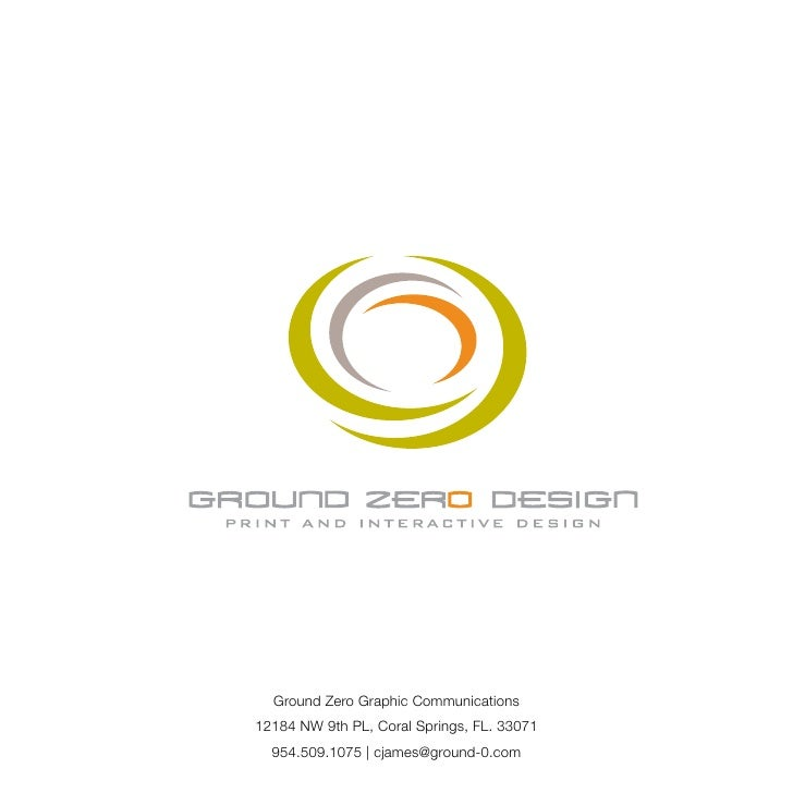 Ground Zero Graphic Communications 12184 NW 9th PL, Coral Springs, FL. 33071   954.509.1075 | cjames@ground-0.com
