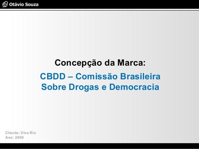 Especialista em Usabilidade e Avaliação de Interfaces Concepção da Marca: CBDD – Comissão Brasileira Sobre Drogas e Democr...