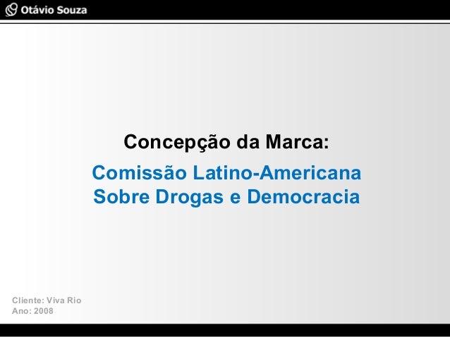 Especialista em Usabilidade e Avaliação de Interfaces Concepção da Marca: Comissão Latino-Americana Sobre Drogas e Democra...