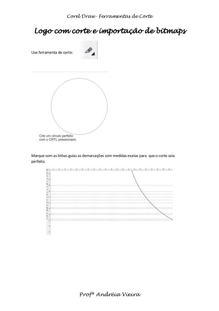 Corel Draw- Ferramentas de Corte Logo com corte e importação de bitmapsUse ferramenta de corte:Marque com as linhas guias ...