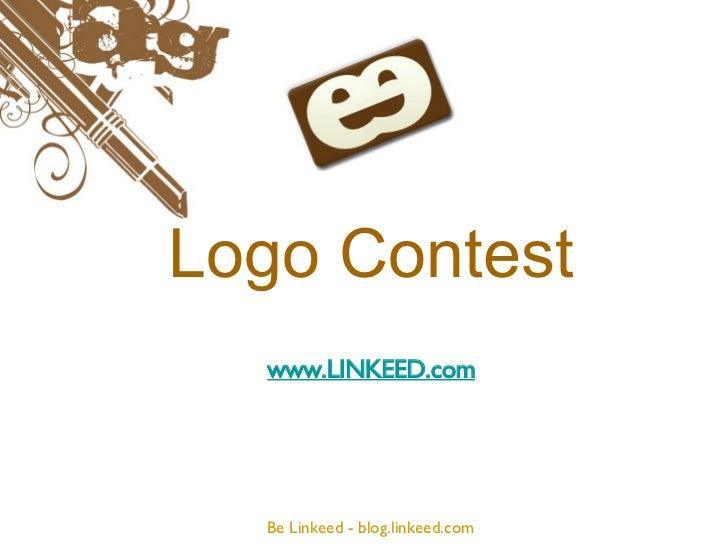 Logo Contest  <ul><li>www.LINKEED.com </li></ul>Be Linkeed - blog.linkeed.com