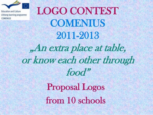 """LOGO CONTEST COMENIUS 2011-2013 """"An extra place at table, or know each other through food"""" Proposal Logos from 10 schools"""