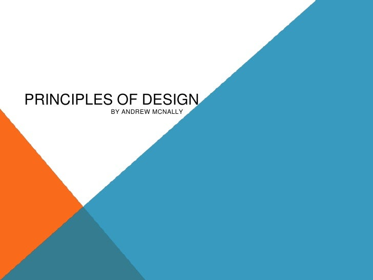PRINCIPLES OF DESIGN         BY ANDREW MCNALLY