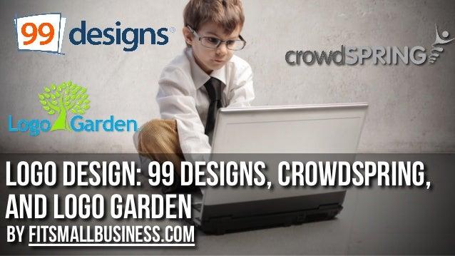 Logo Design: 99 Designs, crowdSpring, and Logo Garden by FitSmallBusiness.com
