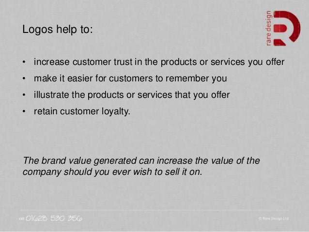 Logos help to: • increase customer trust in the products or services you offer • make it easier for customers to remember ...