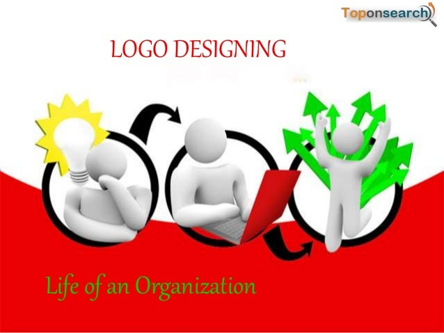 LOGO DESIGNING Life of an Organization