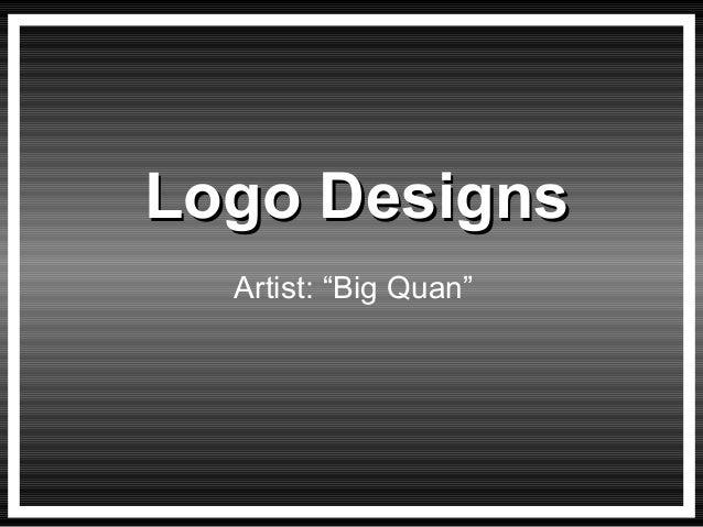"""Logo Designs  Artist: """"Big Quan"""""""