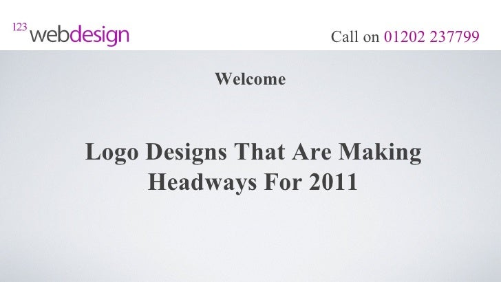 Call on 01202 237799          WelcomeLogo Designs That Are Making     Headways For 2011