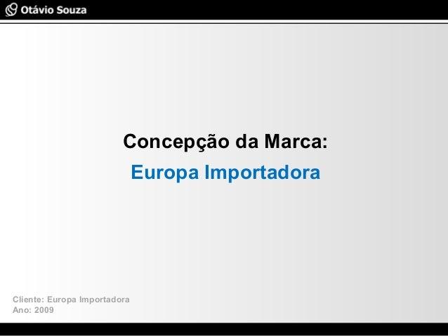 Especialista em Usabilidade e Avaliação de Interfaces Concepção da Marca: Europa Importadora Cliente: Europa Importadora A...
