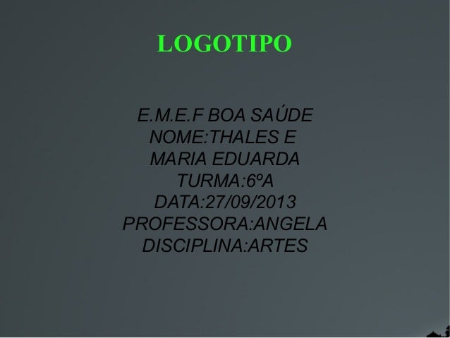 LOGOTIPO E.M.E.F BOA SAÚDE NOME:THALES E MARIA EDUARDA TURMA:6ºA DATA:27/09/2013 PROFESSORA:ANGELA DISCIPLINA:ARTES
