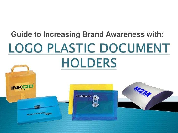 Guide to Increasing Brand Awareness with:<br />LOGO PLASTIC DOCUMENT HOLDERS<br />