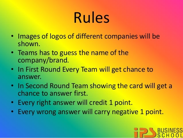 Rules • Images of logos of different companies will be shown. • Teams has to guess the name of the company/brand. • In Fir...