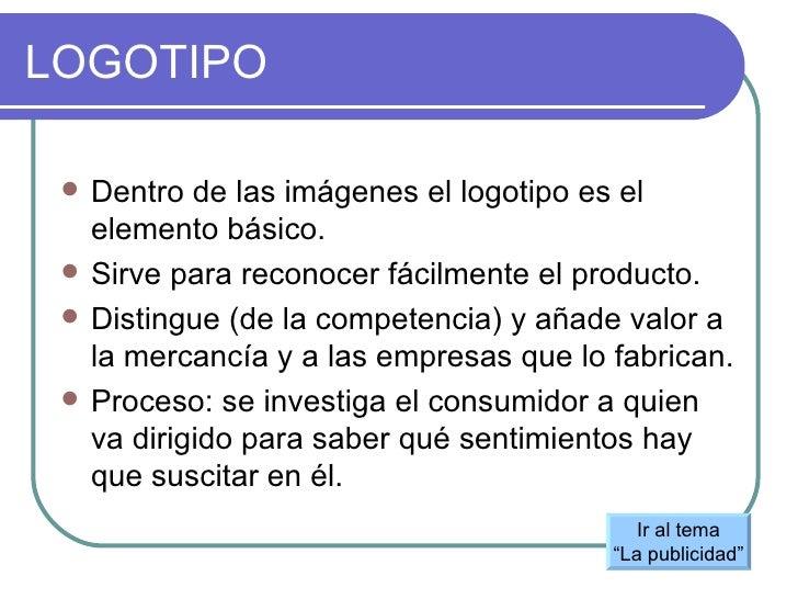 LOGOTIPO <ul><li>Dentro de las imágenes el logotipo es el elemento básico. </li></ul><ul><li>Sirve para reconocer fácilmen...