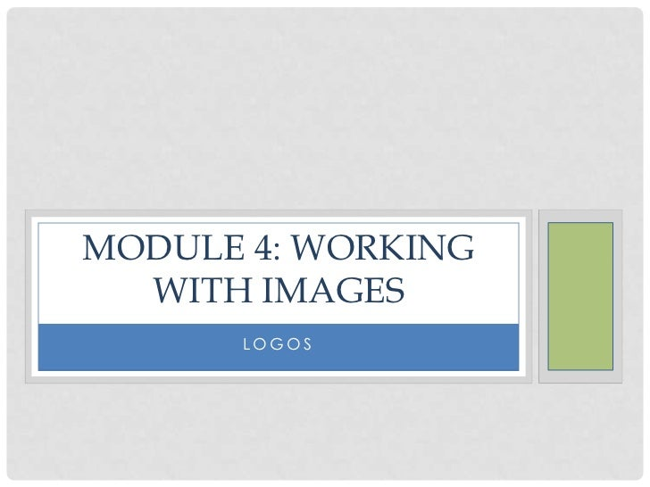 MODULE 4: WORKING  WITH IMAGES      LOGOS