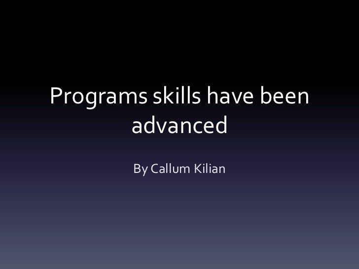 Programs skills have been       advanced        By Callum Kilian