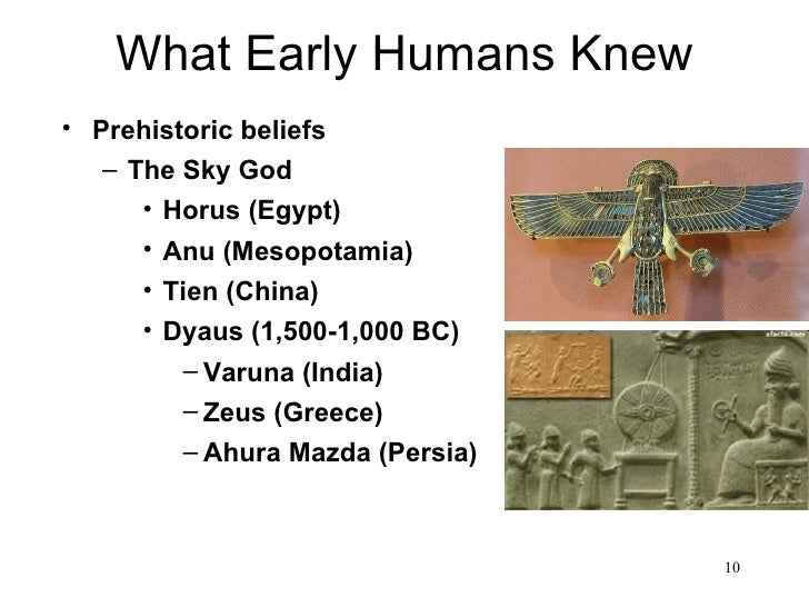 What Early Humans Knew• Prehistoric beliefs   – The Sky God      • Horus (Egypt)      • Anu (Mesopotamia)      • Tien (Chi...