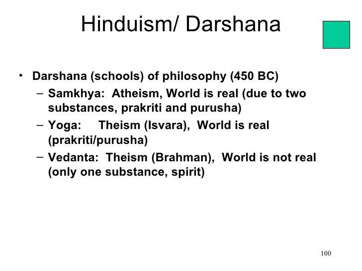 Hinduism/ Darshana• Darshana (schools) of philosophy (450 BC)   – Samkhya: Atheism, World is real (due to two     substanc...