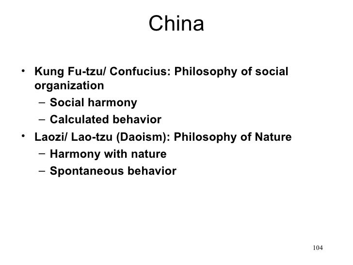 China• Kung Fu-tzu/ Confucius: Philosophy of social  organization   – Social harmony   – Calculated behavior• Laozi/ Lao-t...