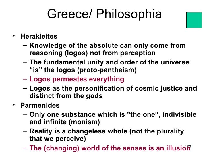 Greece/ Philosophia• Herakleites   – Knowledge of the absolute can only come from     reasoning (logos) not from perceptio...