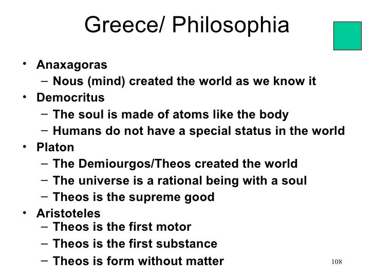 Greece/ Philosophia• Anaxagoras   – Nous (mind) created the world as we know it• Democritus   – The soul is made of atoms ...