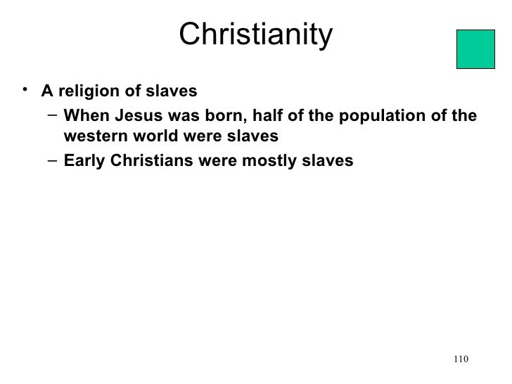 Christianity• A religion of slaves   – When Jesus was born, half of the population of the     western world were slaves   ...