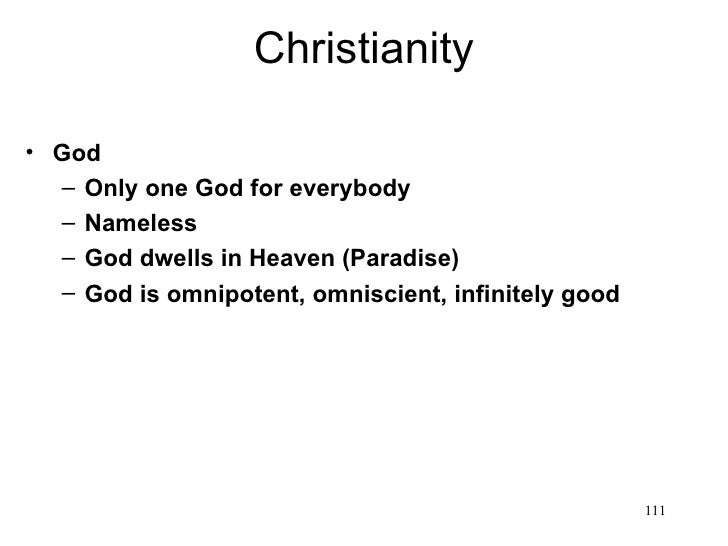Christianity• God  – Only one God for everybody  – Nameless  – God dwells in Heaven (Paradise)  – God is omnipotent, omnis...