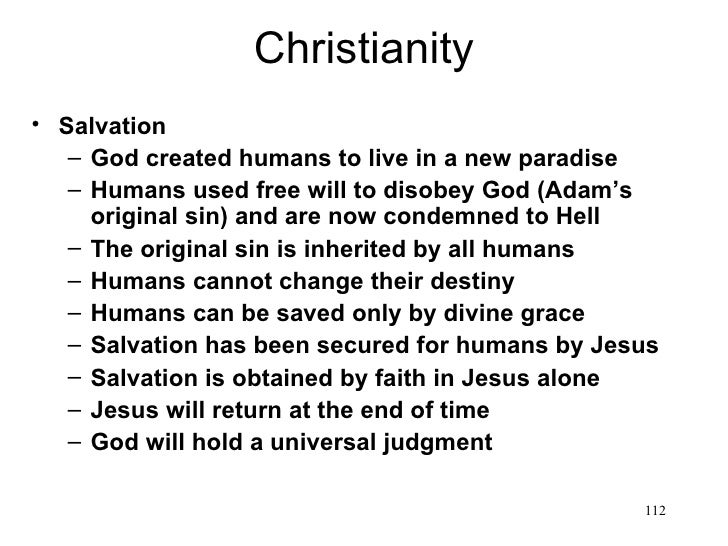 Christianity• Salvation   – God created humans to live in a new paradise   – Humans used free will to disobey God (Adam's ...