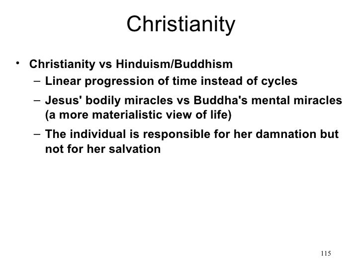 Christianity• Christianity vs Hinduism/Buddhism   – Linear progression of time instead of cycles   – Jesus bodily miracles...