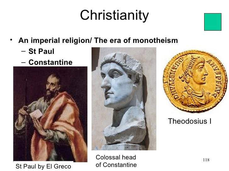 Christianity• An imperial religion/ The era of monotheism   – St Paul   – Constantine                                     ...