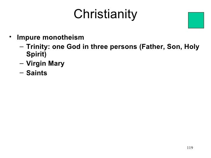 Christianity• Impure monotheism   – Trinity: one God in three persons (Father, Son, Holy     Spirit)   – Virgin Mary   – S...