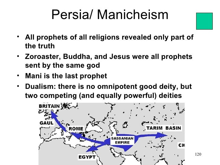 Persia/ Manicheism• All prophets of all religions revealed only part of  the truth• Zoroaster, Buddha, and Jesus were all ...