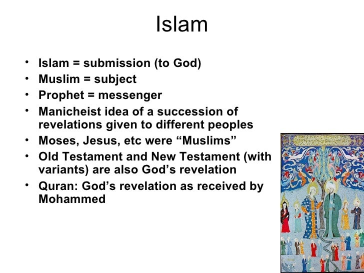 Islam• Islam = submission (to God)• Muslim = subject• Prophet = messenger• Manicheist idea of a succession of  revelations...