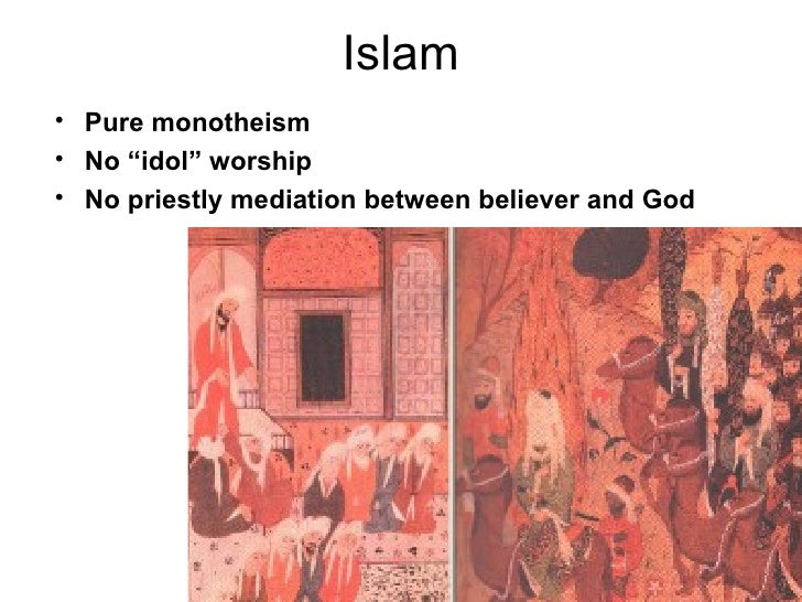 "Islam• Pure monotheism• No ""idol"" worship• No priestly mediation between believer and God                                 ..."