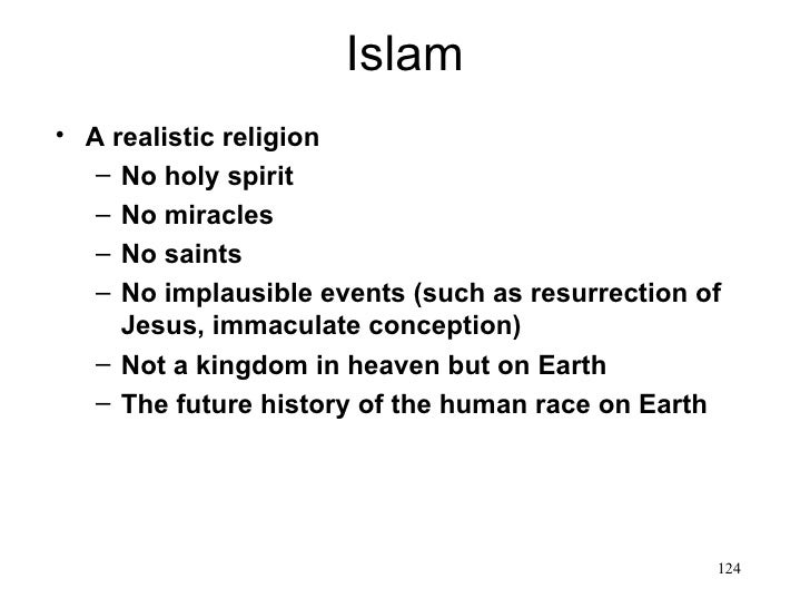 Islam• A realistic religion   – No holy spirit   – No miracles   – No saints   – No implausible events (such as resurrecti...