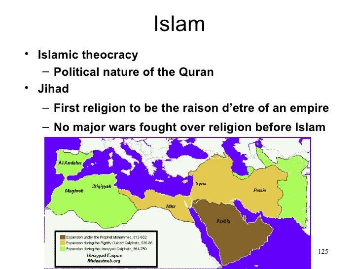 Islam• Islamic theocracy   – Political nature of the Quran• Jihad   – First religion to be the raison d'etre of an empire ...