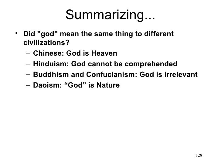 "Summarizing...• Did ""god"" mean the same thing to different  civilizations?   – Chinese: God is Heaven   – Hinduism: God ca..."