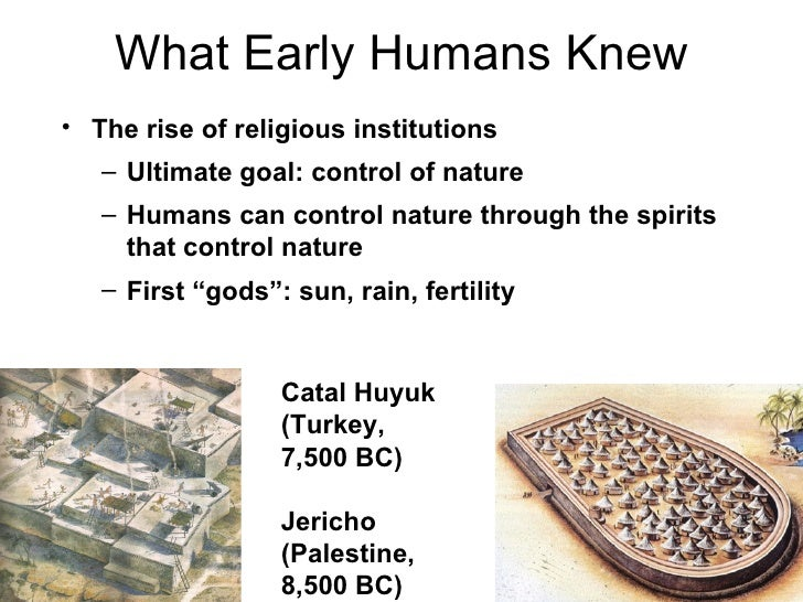 What Early Humans Knew• The rise of religious institutions   – Ultimate goal: control of nature   – Humans can control nat...
