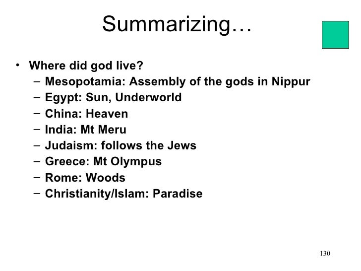 Summarizing…• Where did god live?  – Mesopotamia: Assembly of the gods in Nippur  – Egypt: Sun, Underworld  – China: Heave...