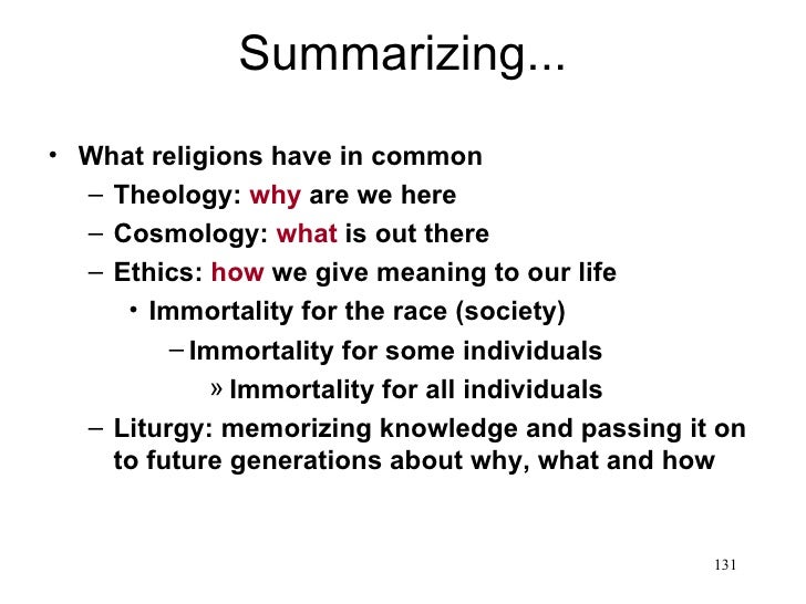 Summarizing...• What religions have in common  – Theology: why are we here  – Cosmology: what is out there  – Ethics: how ...