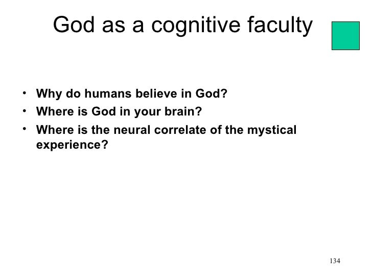 God as a cognitive faculty• Why do humans believe in God?• Where is God in your brain?• Where is the neural correlate of t...