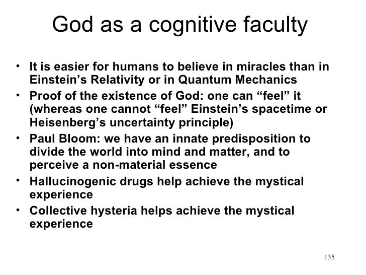 God as a cognitive faculty• It is easier for humans to believe in miracles than in  Einstein's Relativity or in Quantum Me...
