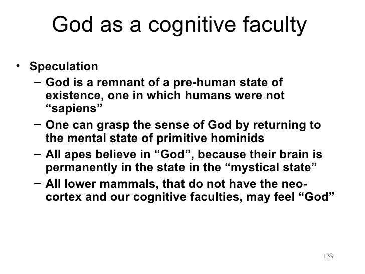 God as a cognitive faculty• Speculation   – God is a remnant of a pre-human state of     existence, one in which humans we...