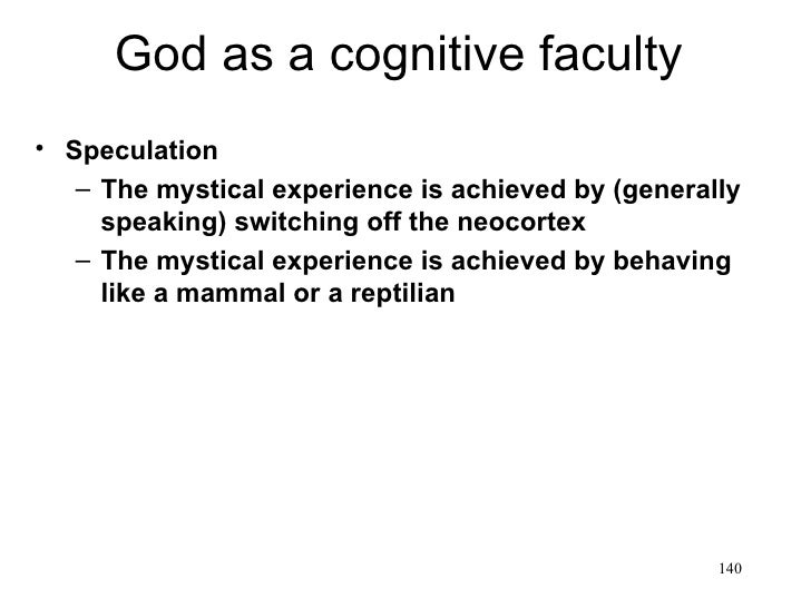 God as a cognitive faculty• Speculation   – The mystical experience is achieved by (generally     speaking) switching off ...