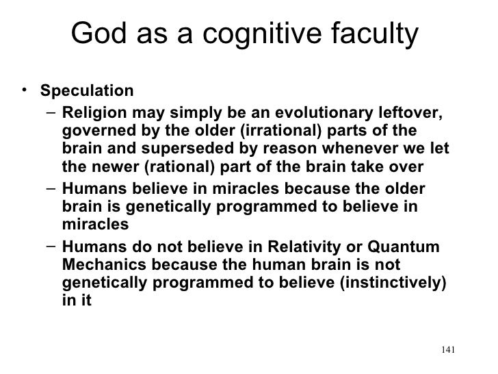 God as a cognitive faculty• Speculation   – Religion may simply be an evolutionary leftover,     governed by the older (ir...